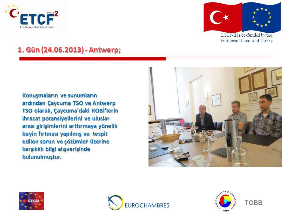 ETCF-II is co-funded by the European Union and Turkey TOBB 1. Gün (24.06.2013) - Antwerp; Konuşmaların ve sunumların ardından Çaycuma TSO ve Antwerp T