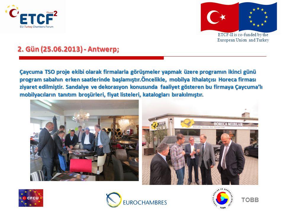 ETCF-II is co-funded by the European Union and Turkey TOBB 2. Gün (25.06.2013) - Antwerp; Çaycuma TSO proje ekibi olarak firmalarla görüşmeler yapmak