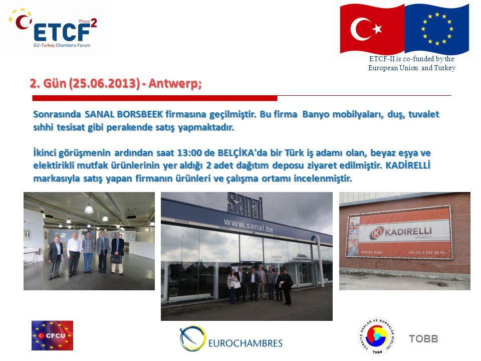ETCF-II is co-funded by the European Union and Turkey TOBB 2. Gün (25.06.2013) - Antwerp; Sonrasında SANAL BORSBEEK firmasına geçilmiştir. Bu firma Ba