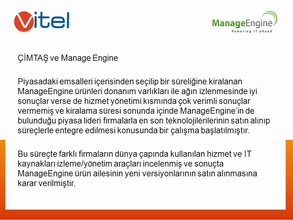 ÇİMTAŞ ve Manage Engine Piyasadaki emsalleri içerisinden seçilip bir süreliğine kiralanan ManageEngine ürünleri donanım varlıkları ile ağın izlenmesin