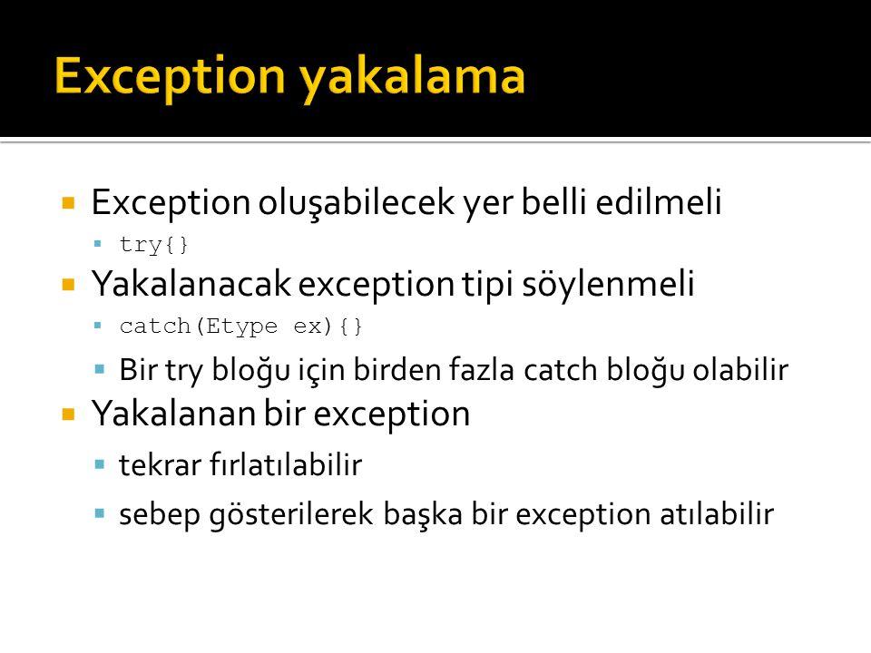  Exception oluşabilecek yer belli edilmeli  try{}  Yakalanacak exception tipi söylenmeli  catch(Etype ex){}  Bir try bloğu için birden fazla catch bloğu olabilir  Yakalanan bir exception  tekrar fırlatılabilir  sebep gösterilerek başka bir exception atılabilir