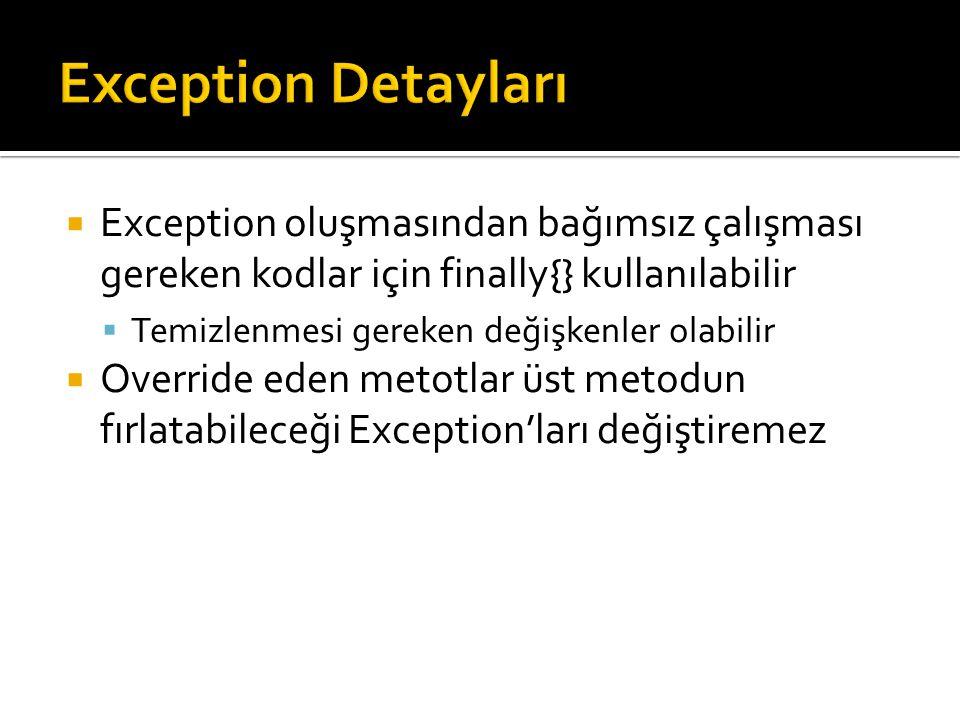  Exception oluşmasından bağımsız çalışması gereken kodlar için finally{} kullanılabilir  Temizlenmesi gereken değişkenler olabilir  Override eden metotlar üst metodun fırlatabileceği Exception'ları değiştiremez