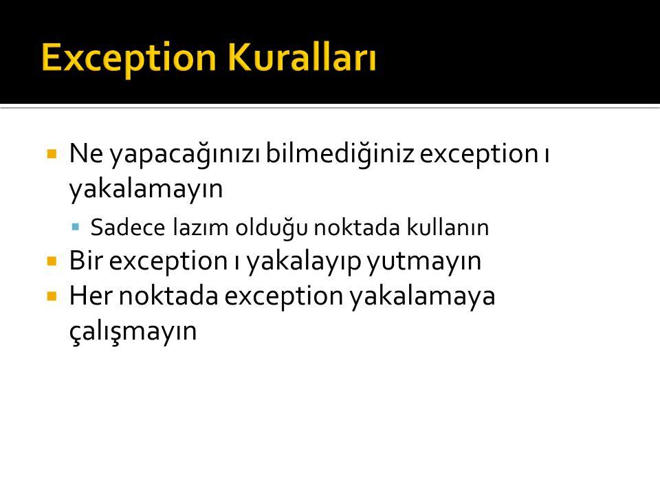  Ne yapacağınızı bilmediğiniz exception ı yakalamayın  Sadece lazım olduğu noktada kullanın  Bir exception ı yakalayıp yutmayın  Her noktada exception yakalamaya çalışmayın