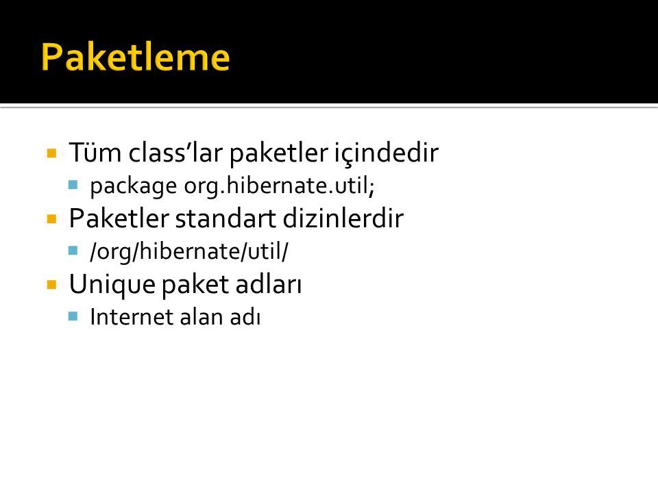  Tüm class'lar paketler içindedir  package org.hibernate.util;  Paketler standart dizinlerdir  /org/hibernate/util/  Unique paket adları  Internet alan adı