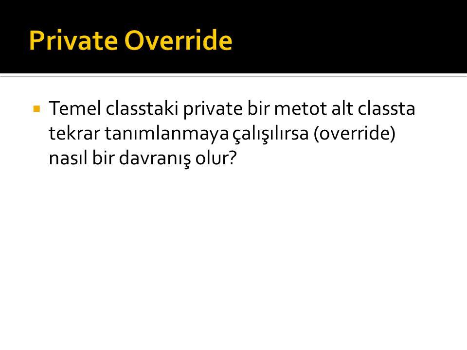  Temel classtaki private bir metot alt classta tekrar tanımlanmaya çalışılırsa (override) nasıl bir davranış olur