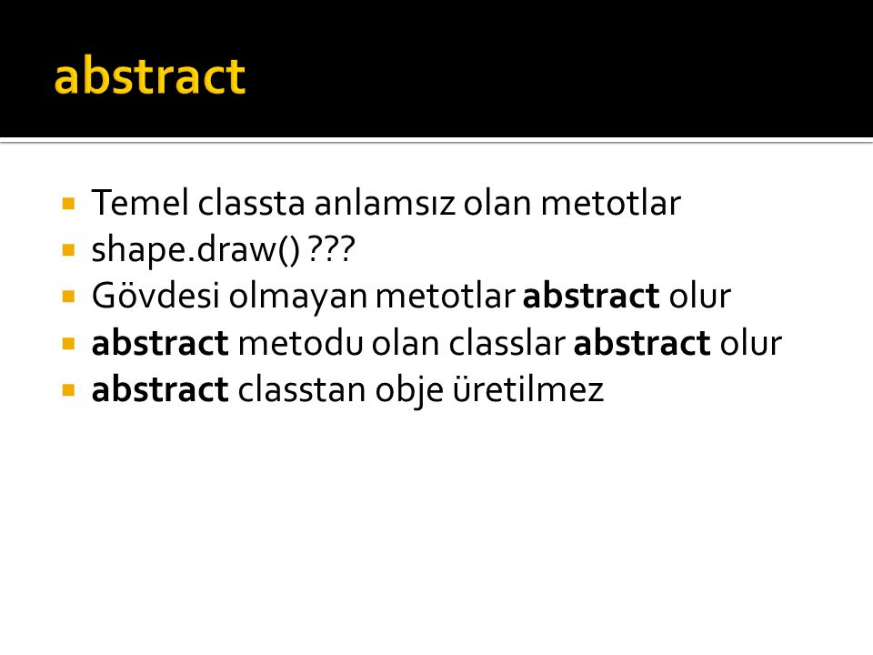  Temel classta anlamsız olan metotlar  shape.draw() .
