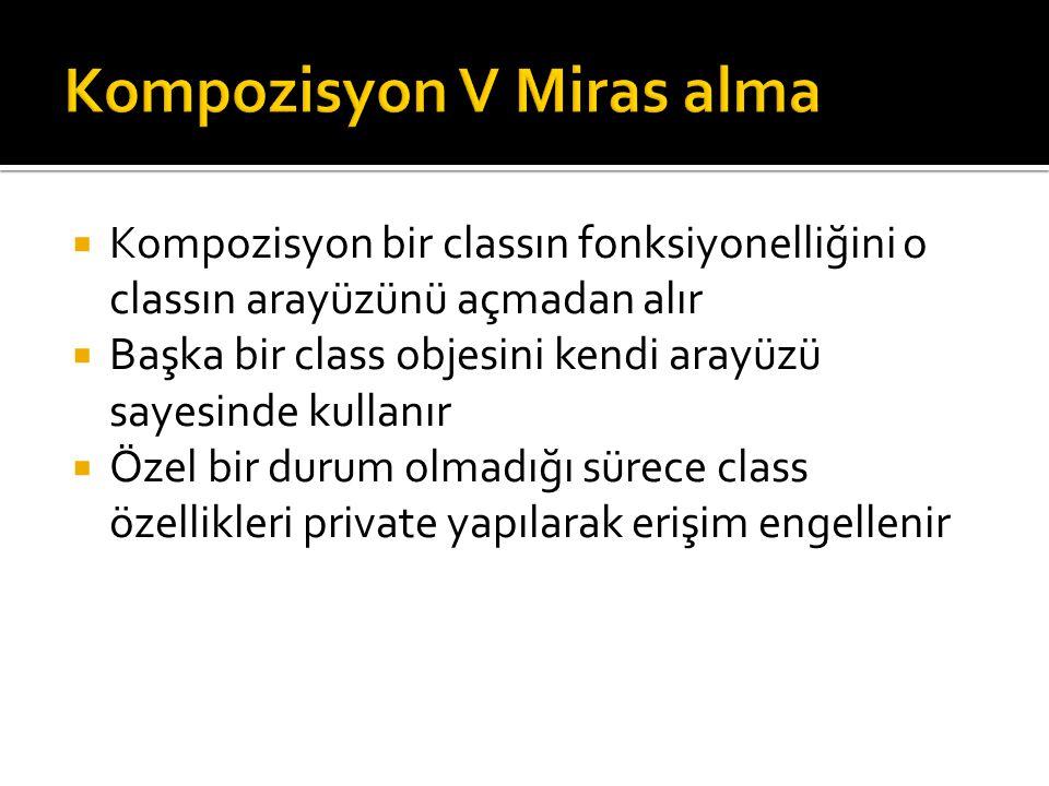  Kompozisyon bir classın fonksiyonelliğini o classın arayüzünü açmadan alır  Başka bir class objesini kendi arayüzü sayesinde kullanır  Özel bir durum olmadığı sürece class özellikleri private yapılarak erişim engellenir