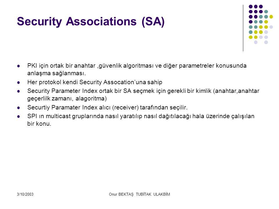 3/10/2003Onur BEKTAŞ TUBİTAK ULAKBİM Security Associations (SA) PKI için ortak bir anahtar,güvenlik algoritması ve diğer parametreler konusunda anlaşma sağlanması.