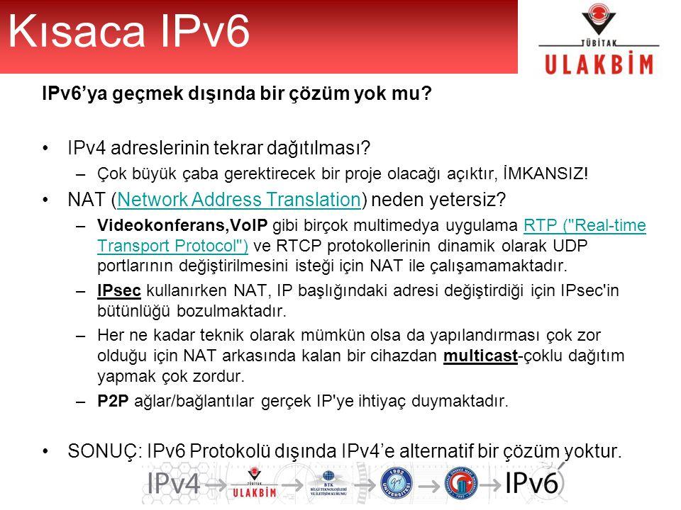 Kısaca IPv6 IPv6'ya geçmek dışında bir çözüm yok mu? IPv4 adreslerinin tekrar dağıtılması? –Çok büyük çaba gerektirecek bir proje olacağı açıktır, İMK
