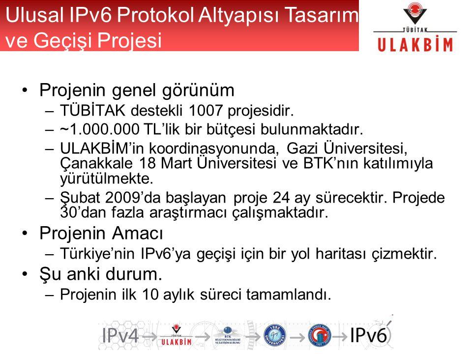 Ulusal IPv6 Protokol Altyapısı Tasarımı ve Geçişi Projesi Projenin genel görünüm –TÜBİTAK destekli 1007 projesidir.