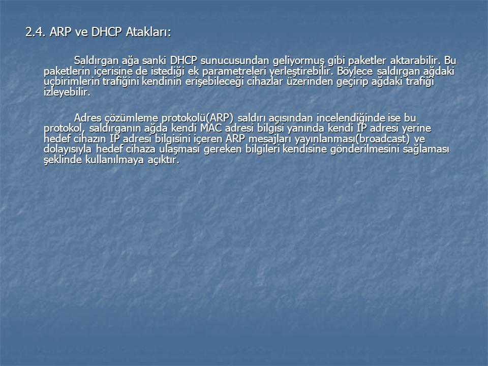 2.4. ARP ve DHCP Atakları: Saldırgan ağa sanki DHCP sunucusundan geliyormuş gibi paketler aktarabilir. Bu paketlerin içerisine de istediği ek parametr
