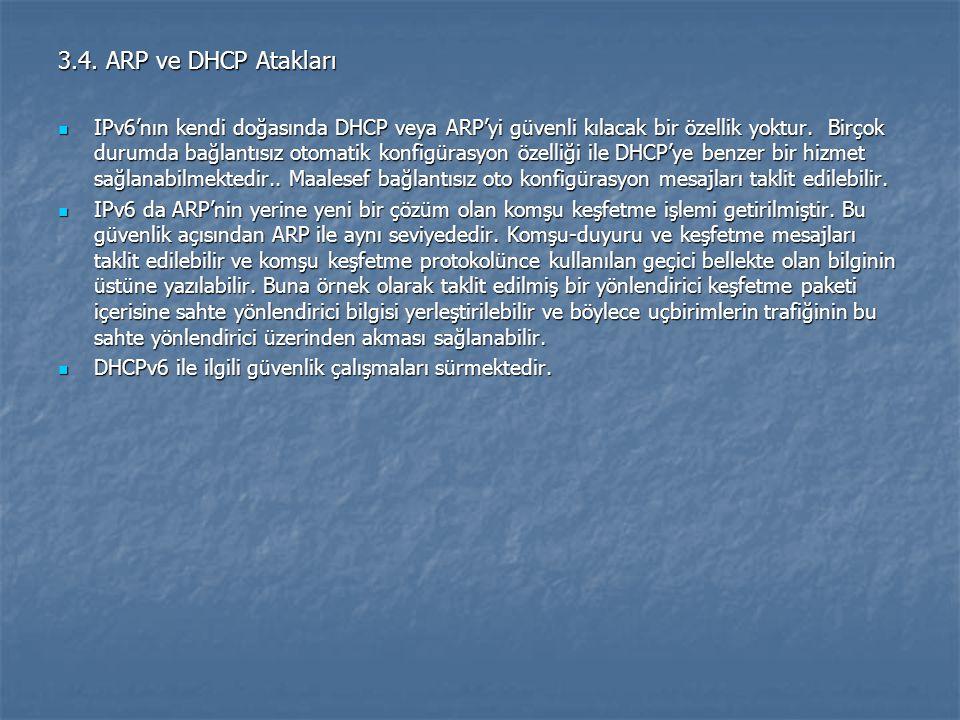 3.4. ARP ve DHCP Atakları IPv6'nın kendi doğasında DHCP veya ARP'yi güvenli kılacak bir özellik yoktur. Birçok durumda bağlantısız otomatik konfigüras