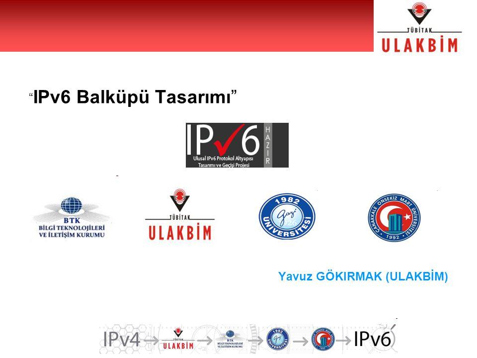 """"""" IPv6 Balküpü Tasarımı"""" Yavuz GÖKIRMAK (ULAKBİM)"""
