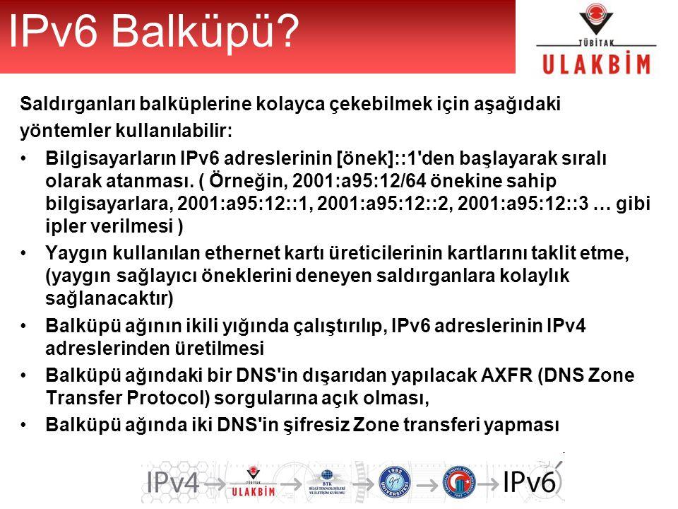 IPv6 Balküpü? Saldırganları balküplerine kolayca çekebilmek için aşağıdaki yöntemler kullanılabilir: Bilgisayarların IPv6 adreslerinin [önek]::1'den b