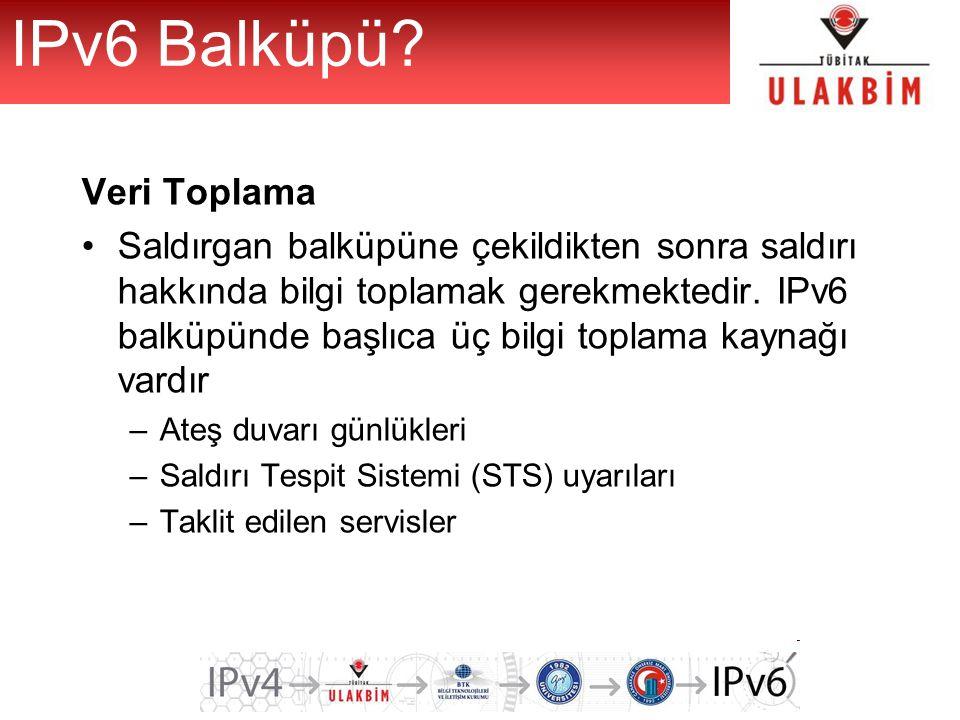 IPv6 Balküpü? Veri Toplama Saldırgan balküpüne çekildikten sonra saldırı hakkında bilgi toplamak gerekmektedir. IPv6 balküpünde başlıca üç bilgi topla