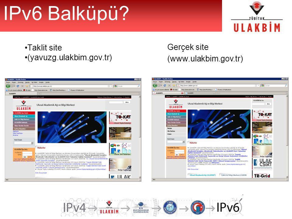 IPv6 Balküpü? Taklit site (yavuzg.ulakbim.gov.tr) Gerçek site (www.ulakbim.gov.tr)