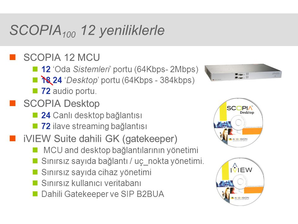 ® SCOPIA 100 12 yeniliklerle SCOPIA 12 MCU 12 'Oda Sistemleri' portu (64Kbps- 2Mbps) 18 24 'Desktop' portu (64Kbps - 384kbps) 72 audio portu.
