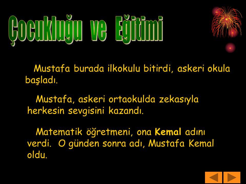 Mustafa burada ilkokulu bitirdi, askeri okula başladı. Mustafa, askeri ortaokulda zekasıyla herkesin sevgisini kazandı. Matematik öğretmeni, ona Kemal