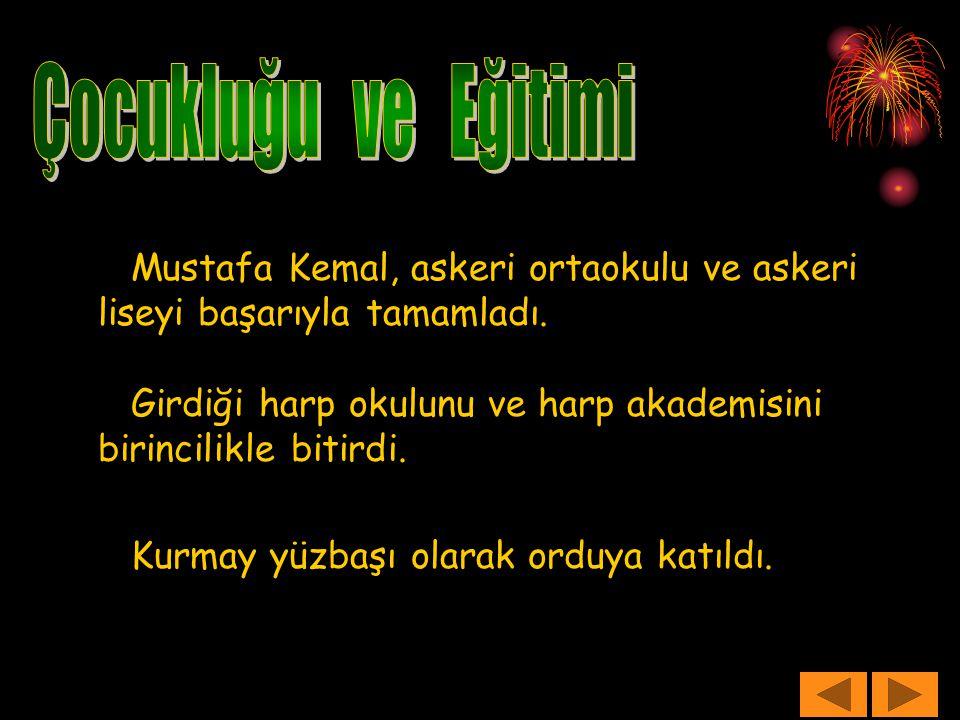 Mustafa Kemal, askeri ortaokulu ve askeri liseyi başarıyla tamamladı. Girdiği harp okulunu ve harp akademisini birincilikle bitirdi. Kurmay yüzbaşı ol