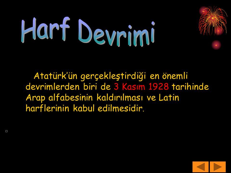 Atatürk'ün gerçekleştirdiği en önemli devrimlerden biri de 3 Kasım 1928 tarihinde Arap alfabesinin kaldırılması ve Latin harflerinin kabul edilmesidir