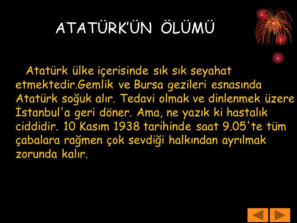 Atatürk ülke içerisinde sık sık seyahat etmektedir.Gemlik ve Bursa gezileri esnasında Atatürk soğuk alır. Tedavi olmak ve dinlenmek üzere İstanbul'a g