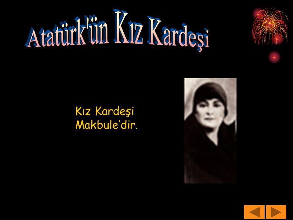 Kız Kardeşi Makbule'dir.