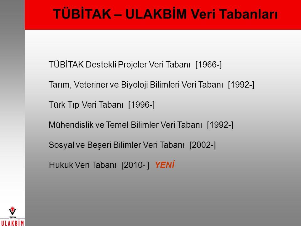 TÜBİTAK – ULAKBİM Veri Tabanları TÜBİTAK Destekli Projeler Veri Tabanı [1966-] Tarım, Veteriner ve Biyoloji Bilimleri Veri Tabanı [1992-] Türk Tıp Veri Tabanı [1996-] Mühendislik ve Temel Bilimler Veri Tabanı [1992-] Sosyal ve Beşeri Bilimler Veri Tabanı [2002-] Hukuk Veri Tabanı [2010- ] YENİ