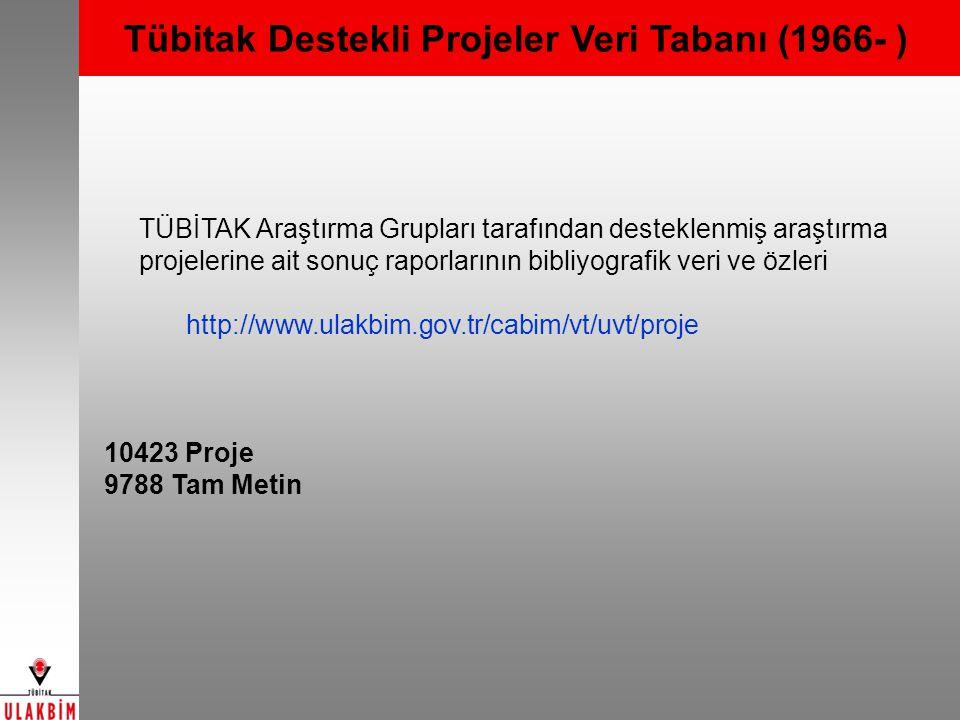 Tübitak Destekli Projeler Veri Tabanı (1966- ) TÜBİTAK Araştırma Grupları tarafından desteklenmiş araştırma projelerine ait sonuç raporlarının bibliyografik veri ve özleri http://www.ulakbim.gov.tr/cabim/vt/uvt/proje 10423 Proje 9788 Tam Metin