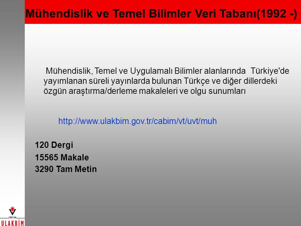 Mühendislik ve Temel Bilimler Veri Tabanı(1992 -) Mühendislik, Temel ve Uygulamalı Bilimler alanlarında Türkiye de yayımlanan süreli yayınlarda bulunan Türkçe ve diğer dillerdeki özgün araştırma/derleme makaleleri ve olgu sunumları http://www.ulakbim.gov.tr/cabim/vt/uvt/muh 120 Dergi 15565 Makale 3290 Tam Metin