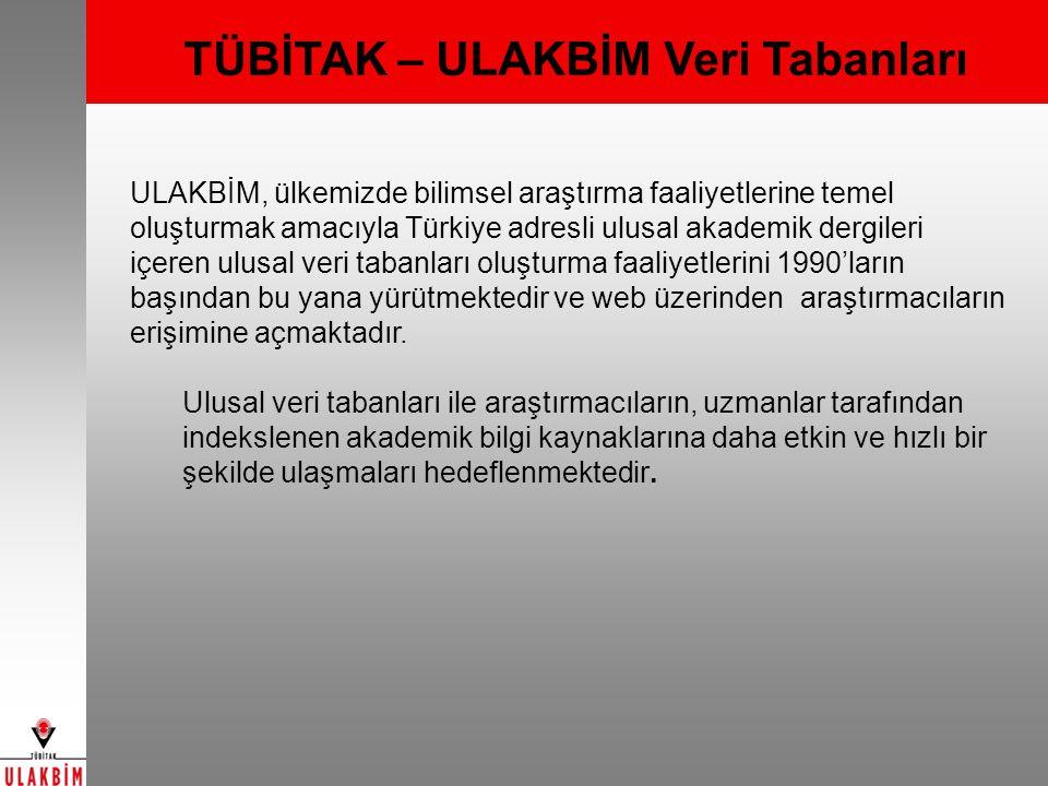 TÜBİTAK – ULAKBİM Veri Tabanları ULAKBİM, ülkemizde bilimsel araştırma faaliyetlerine temel oluşturmak amacıyla Türkiye adresli ulusal akademik dergileri içeren ulusal veri tabanları oluşturma faaliyetlerini 1990'ların başından bu yana yürütmektedir ve web üzerinden araştırmacıların erişimine açmaktadır.