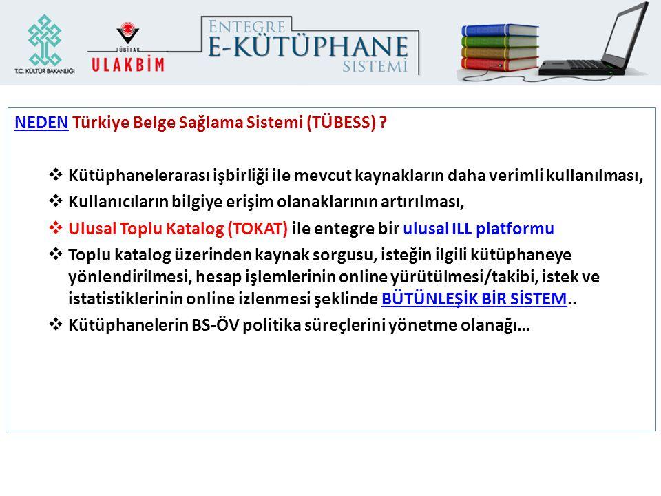 NEDEN Türkiye Belge Sağlama Sistemi (TÜBESS) ?  Kütüphanelerarası işbirliği ile mevcut kaynakların daha verimli kullanılması,  Kullanıcıların bilgiy
