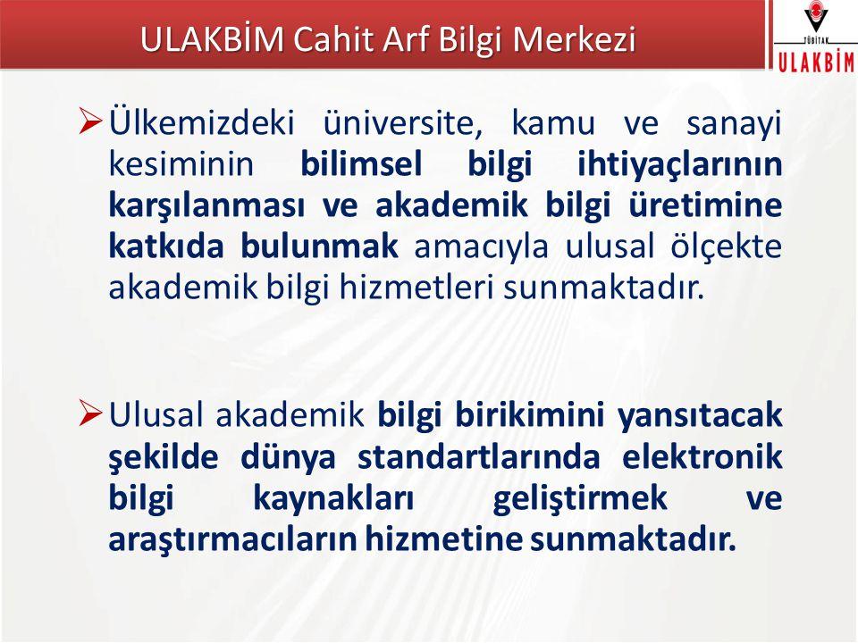 TÜBİTAK  Bilgi kaynaklarına akademik erişimi ülke genelinde yaygınlaştırmak ve etkinleştirmek, bu yolla Türk bilim insanlarının araştırma faaliyetlerine doğrudan katkıda sağlamak ve bilimsel yayın üretimi etkinliğini artırmak,  Ulusal ve uluslararası ölçekte bilgi merkezleri arası işbirliği ve kaynak paylaşımı faaliyetlerini etkinleştirmek, araştırmacıların akademik bilgi ve belge erişim olanaklarını artırmak,  Ülkemizde üretilen bilimsel dijital veri setlerinin (makale, tez, bildiri vd.) korunması ve uzun dönem erişimine yönelik ulusal bir sistem geliştirmek ve işletmek,  Ulusal bilimsel içeriğe erişim için yeni ulusal bilgi ürün ve sistemleri geliştirmek, Bilgi Merkezi Stratejik Amaç ve Hedeflerimiz