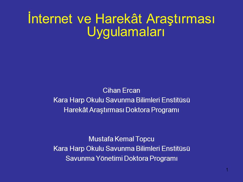1 İnternet ve Harekât Araştırması Uygulamaları Cihan Ercan Kara Harp Okulu Savunma Bilimleri Enstitüsü Harekât Araştırması Doktora Programı Mustafa Kemal Topcu Kara Harp Okulu Savunma Bilimleri Enstitüsü Savunma Yönetimi Doktora Programı