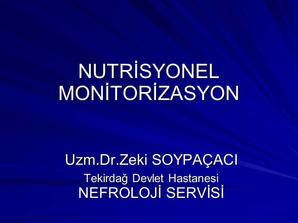 NUTRİSYONEL MONİTORİZASYON Uzm.Dr.Zeki SOYPAÇACI Tekirdağ Devlet Hastanesi NEFROLOJİ SERVİSİ