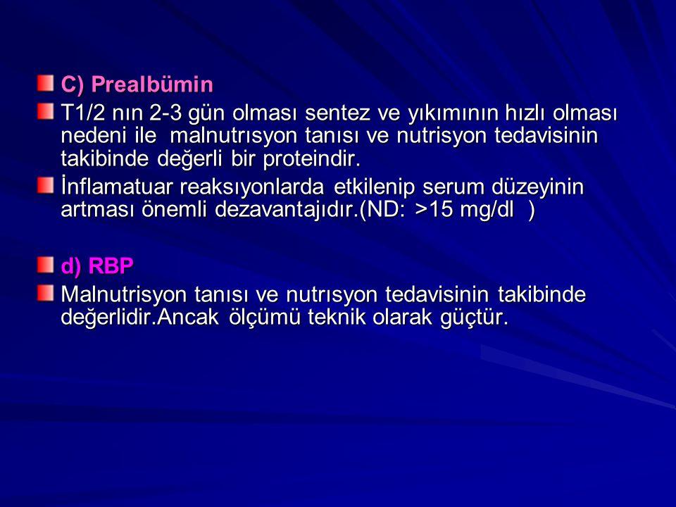 C) Prealbümin T1/2 nın 2-3 gün olması sentez ve yıkımının hızlı olması nedeni ile malnutrısyon tanısı ve nutrisyon tedavisinin takibinde değerli bir proteindir.