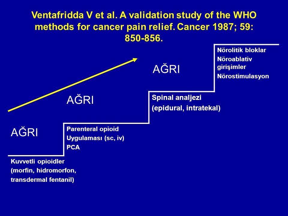 Ventafridda V et al. A validation study of the WHO methods for cancer pain relief. Cancer 1987; 59: 850-856. AĞRI Nörolitik bloklar Nöroablativ girişi