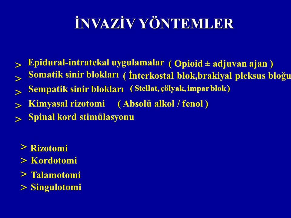 Epidural-intratekal uygulamalar Somatik sinir blokları Sempatik sinir blokları Kimyasal rizotomi >>>>> Rizotomi Kordotomi Talamotomi Singulotomi >>>>