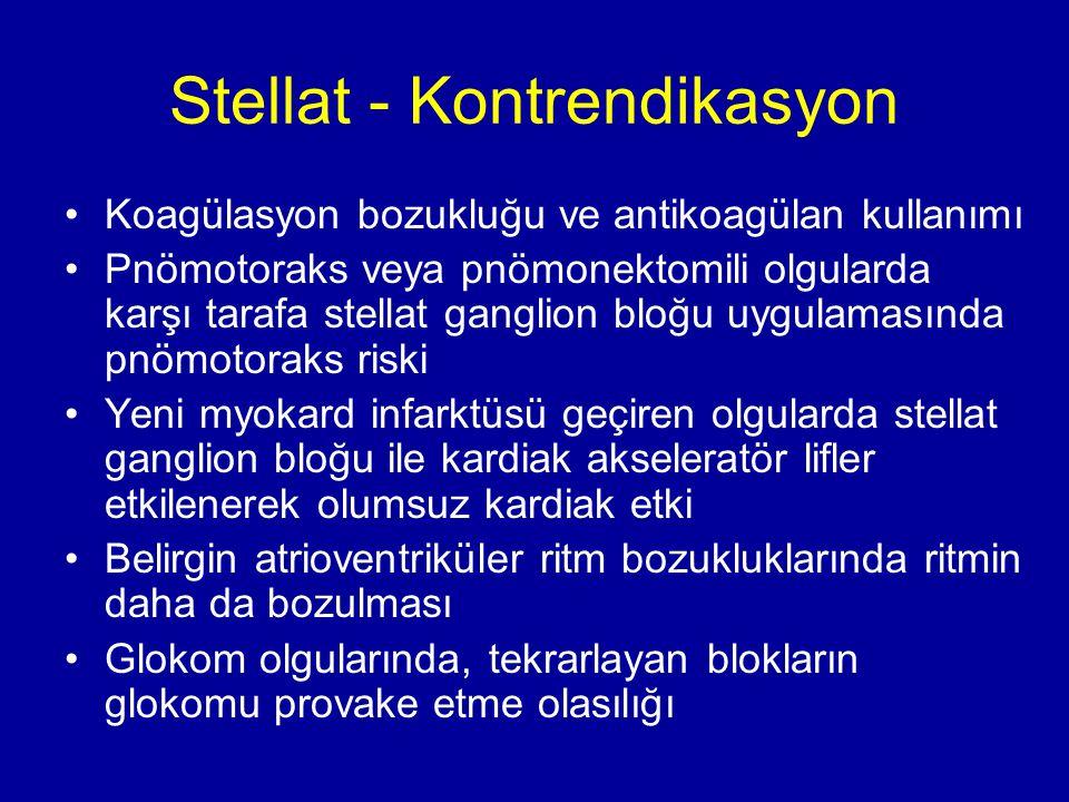 Stellat - Kontrendikasyon Koagülasyon bozukluğu ve antikoagülan kullanımı Pnömotoraks veya pnömonektomili olgularda karşı tarafa stellat ganglion bloğ