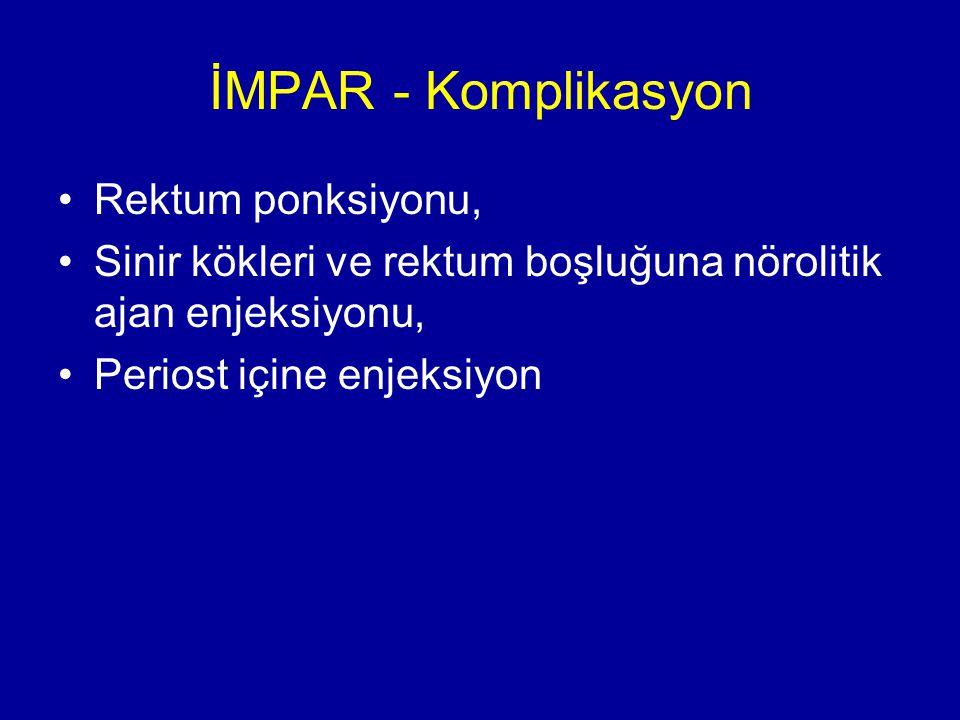 İMPAR - Komplikasyon Rektum ponksiyonu, Sinir kökleri ve rektum boşluğuna nörolitik ajan enjeksiyonu, Periost içine enjeksiyon
