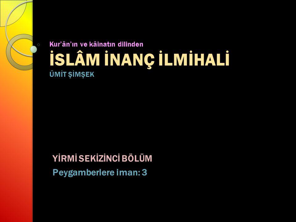 Kur'ân'ın ve kâinatın dilinden İSLÂM İNANÇ İLMİHALİ ÜMİT ŞİMŞEK YİRMİ SEKİZİNCİ BÖLÜM Peygamberlere iman: 3