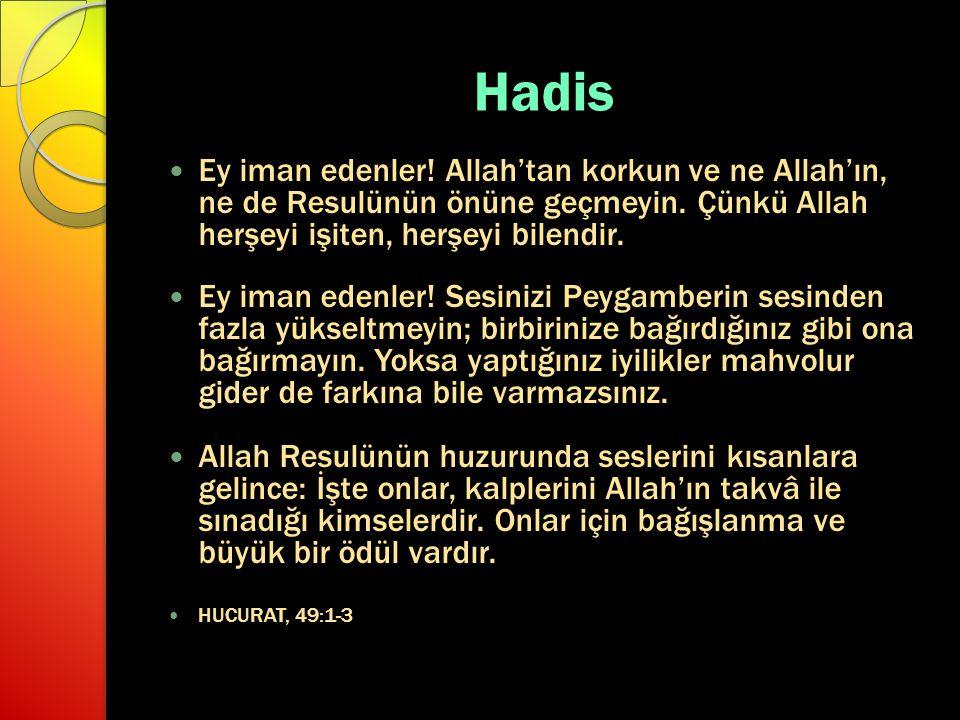Hadis Ey iman edenler.Allah'tan korkun ve ne Allah'ın, ne de Resulünün önüne geçmeyin.