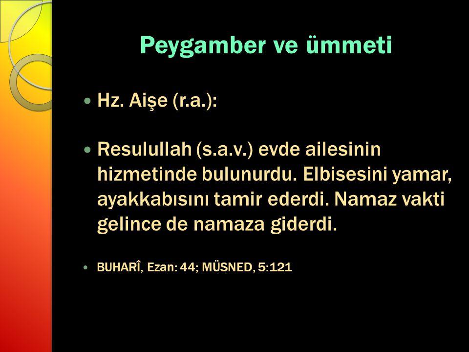 Peygamber ve ümmeti Hz.Aişe (r.a.): Resulullah (s.a.v.) evde ailesinin hizmetinde bulunurdu.