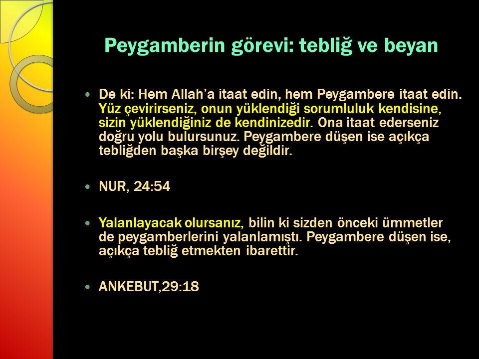 Peygamberin görevi: tebliğ ve beyan De ki: Hem Allah'a itaat edin, hem Peygambere itaat edin.