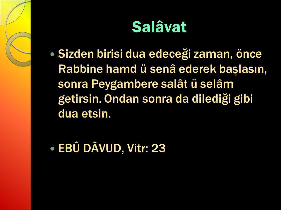 Salâvat Sizden birisi dua edeceği zaman, önce Rabbine hamd ü senâ ederek başlasın, sonra Peygambere salât ü selâm getirsin.