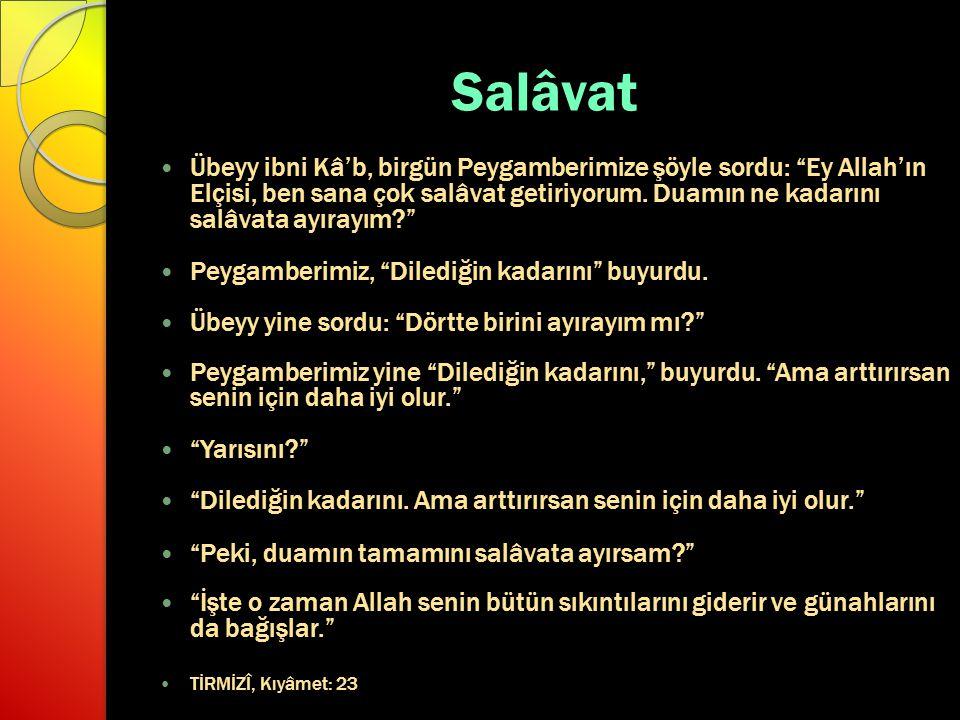 Salâvat Übeyy ibni Kâ'b, birgün Peygamberimize şöyle sordu: Ey Allah'ın Elçisi, ben sana çok salâvat getiriyorum.