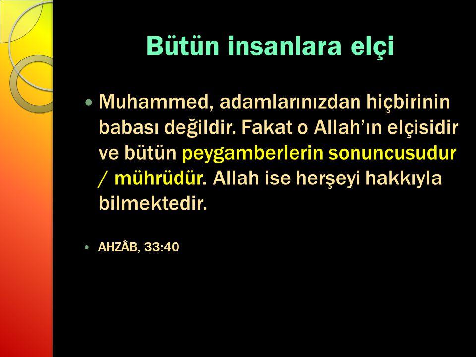 Bütün insanlara elçi Muhammed, adamlarınızdan hiçbirinin babası değildir. Fakat o Allah'ın elçisidir ve bütün peygamberlerin sonuncusudur / mührüdür.