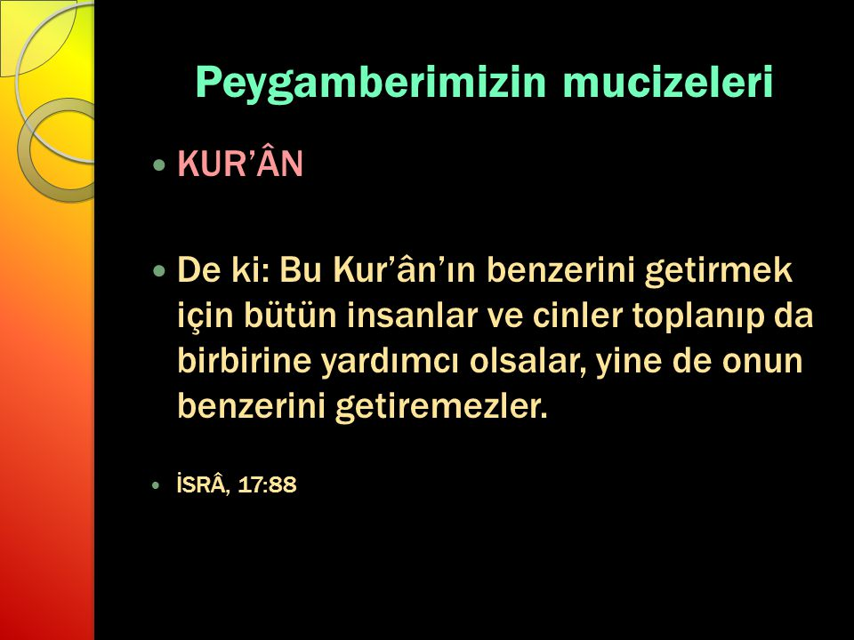 Peygamberimizin mucizeleri KUR'ÂN De ki: Bu Kur'ân'ın benzerini getirmek için bütün insanlar ve cinler toplanıp da birbirine yardımcı olsalar, yine de