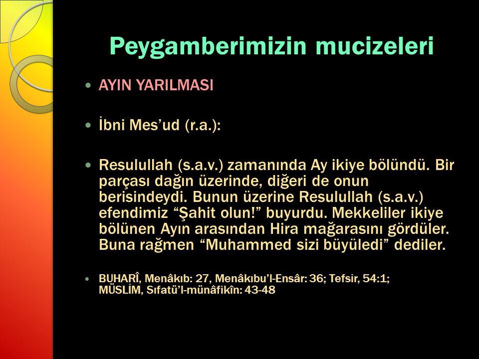 Peygamberimizin mucizeleri AYIN YARILMASI İbni Mes'ud (r.a.): Resulullah (s.a.v.) zamanında Ay ikiye bölündü. Bir parçası dağın üzerinde, diğeri de on