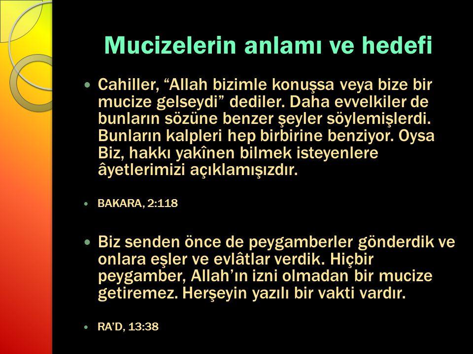 """Mucizelerin anlamı ve hedefi Cahiller, """"Allah bizimle konuşsa veya bize bir mucize gelseydi"""" dediler. Daha evvelkiler de bunların sözüne benzer şeyler"""