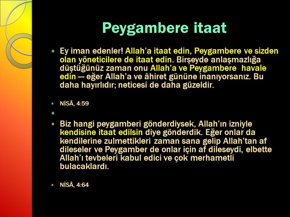Peygambere itaat Ey iman edenler! Allah'a itaat edin, Peygambere ve sizden olan yöneticilere de itaat edin. Birşeyde anlaşmazlığa düştüğünüz zaman onu